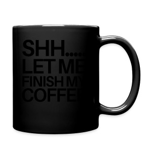 SHH Let me finish Coffee Mug - Full Color Mug