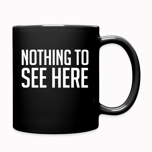 nothing to see here - Full Color Mug