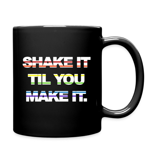 shake It Til You Make It - Full Color Mug