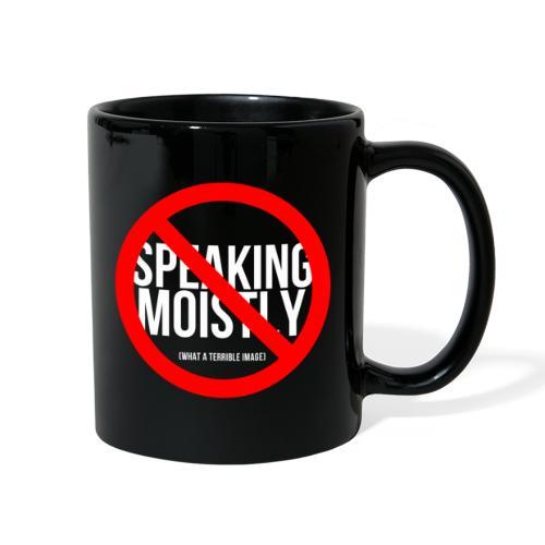 No Speaking Moistly! - Full Color Mug