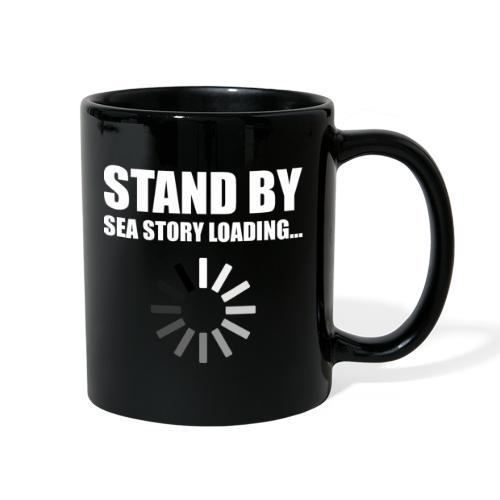 Stand by Sea Story Loading Sailor Humor - Full Color Mug
