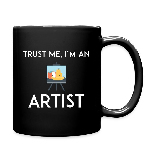 Trust Me Im A Artist Full Color Mug Coffee Mugs With Funny Coffee Quotes Funny Coffee Sayings Or Unique Design