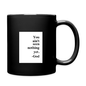 You aint seen nothing yet! - Full Color Mug
