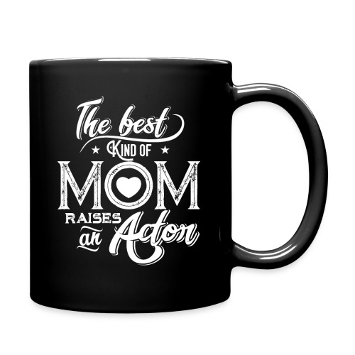 The Best Kind Of Mom Raises An Actor, Mother's Day - Full Color Mug