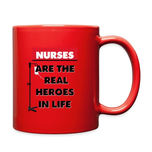 nurses are the real heroes in life - Full Color Mug