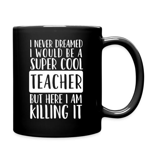 I Never Dreamed I'd Be a Super Cool Funny Teacher - Full Color Mug
