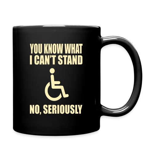 You know what i can't stand. Wheelchair humor - Full Color Mug