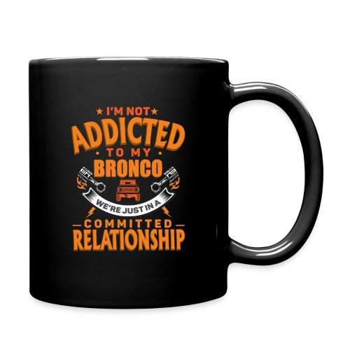 I'M Not Addicted To My Bronco T-shirt - Full Color Mug