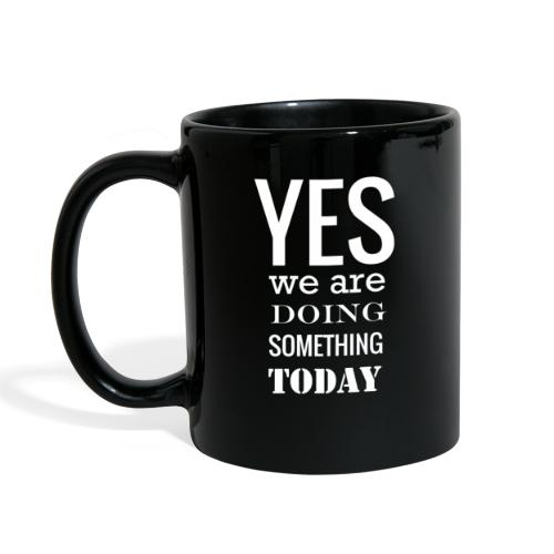 Yes we are doing something today (white text) - Full Color Mug