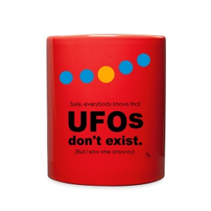 UFOs dont exist - but I saw one anyway. - Full Color Mug