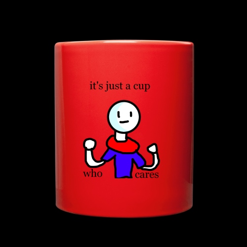 It's just cup who cares - Full Color Mug