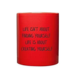 LIFE IS ABOUT CREATING YOURSELF - Full Color Mug