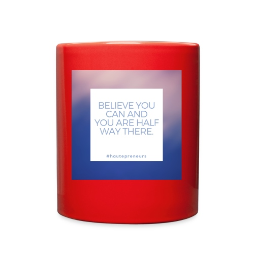 Believe you can and you are half way there - Full Color Mug