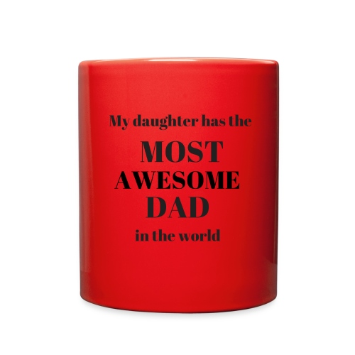 My daughter has the MOST AWESOME DAD in the world - Full Color Mug