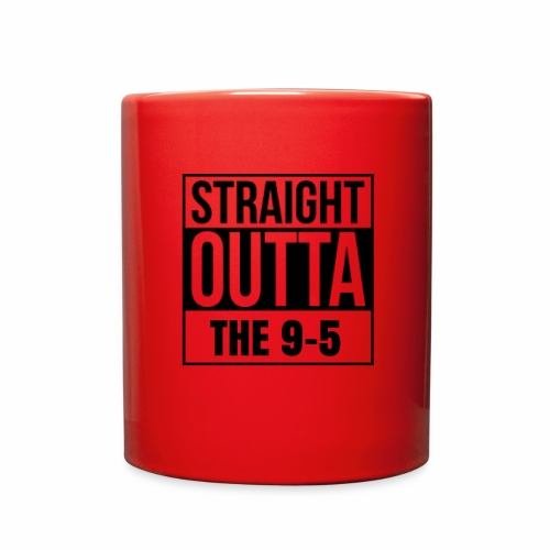 Straight Outta The 9-5 Mug - Full Color Mug