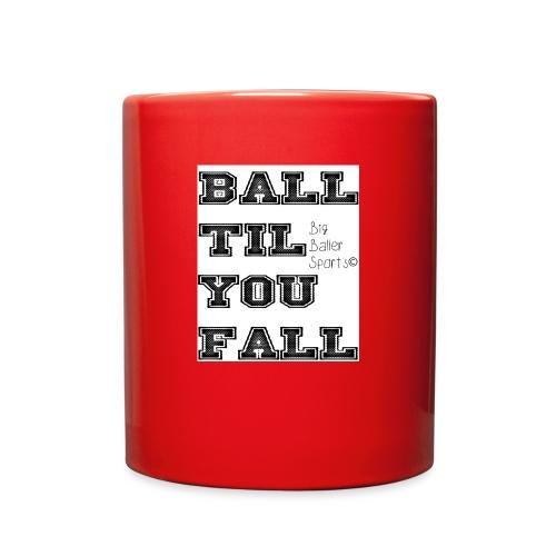 ball til you fall - Full Color Mug