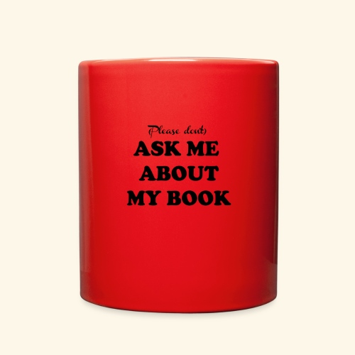 (Please don't) ASK ME ABOUT MY BOOK - Writer - Full Color Mug