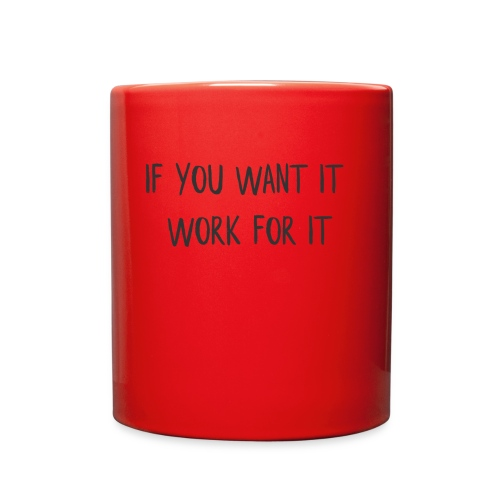 IF YOU WANT IT, WORK FOR IT - Full Color Mug