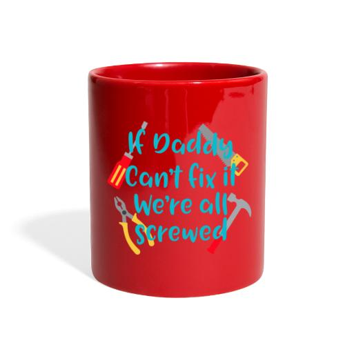 Daddy Can't fix it... - Full Color Mug