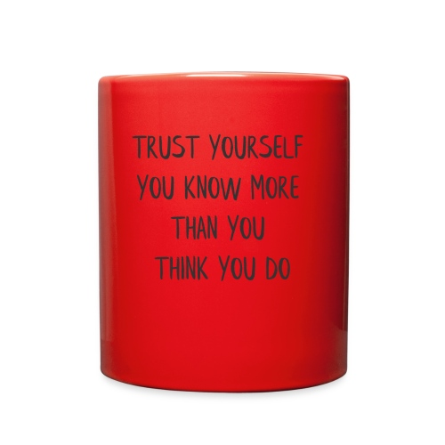 TRUST YOURSELF YOU KNOW MORE THAN YOU THINK YOU - Full Color Mug