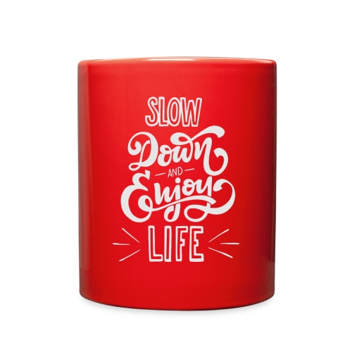 Slow down and enjoy life - Full Color Mug