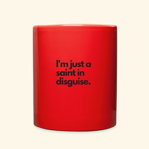 I'm just a saint in disguise - Full Color Mug