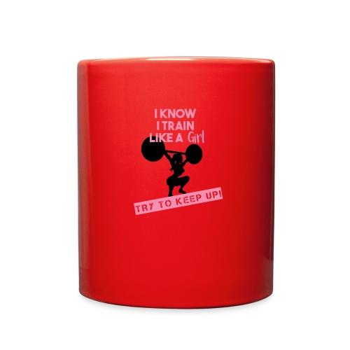 I know I train Like a Girl... TRY TO KEEP UP! - Full Color Mug