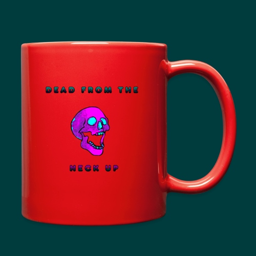 Dead from the neck up - Full Color Mug