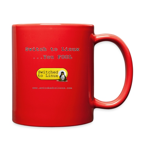 Switch to Linux You Fool - Full Color Mug