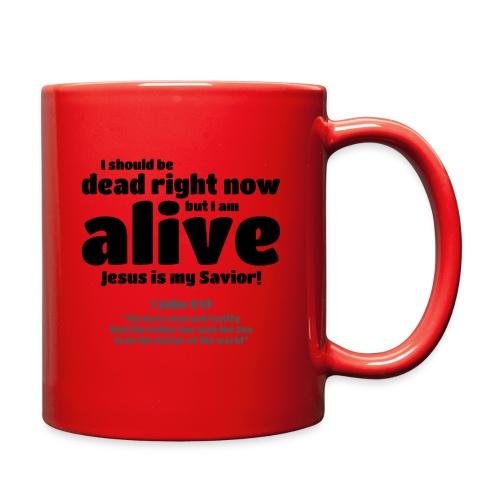 I Should be dead right now, but I am alive. - Full Color Mug