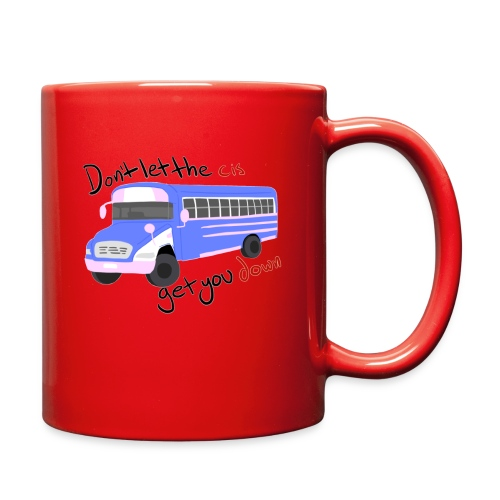 Don't Let The Cis Get You Down Bus (more products) - Full Color Mug