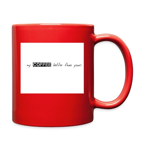 coffee better than yours - Full Color Mug