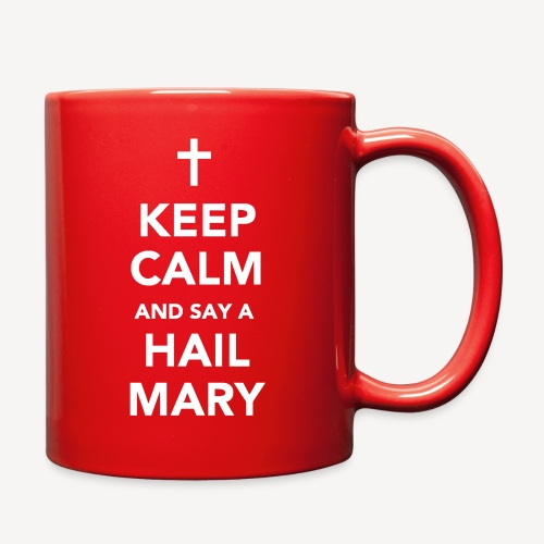 KEEP CALM AND SAY A HAIL MARY - Full Color Mug