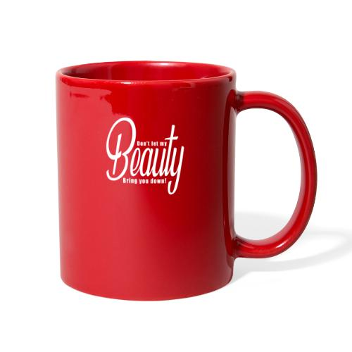 Don't let my BEAUTY bring you down! (White) - Full Color Mug