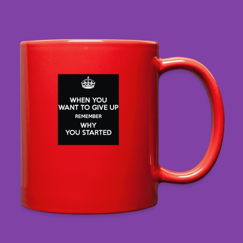 when-you-want-to-give-up-remember-why-you-started- - Full Color Mug