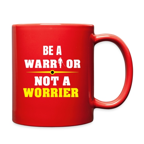 Be a warrior not a worrier - Full Color Mug