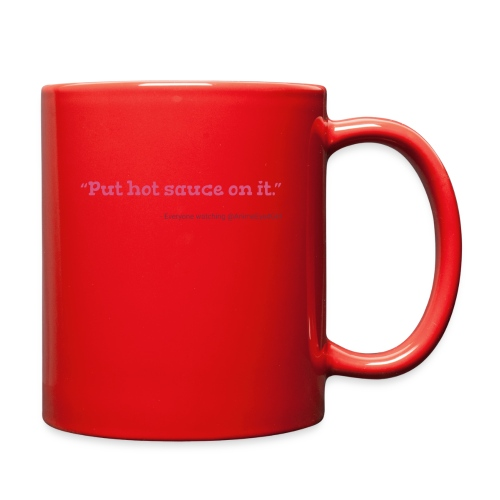 """Put hot sauce on it"" T-Shirt - Full Color Mug"