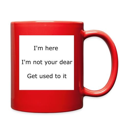I'M HERE, I'M NOT YOUR DEAR, GET USED TO IT - Full Color Mug
