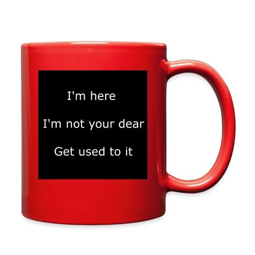 I'M HERE, I'M NOT YOUR DEAR, GET USED TO IT. - Full Color Mug