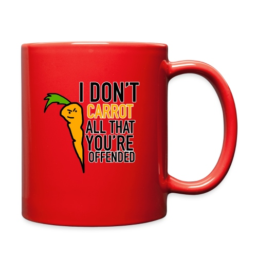 I DON'T CARROT ALL THAT YOU'RE OFFENDED - Full Color Mug