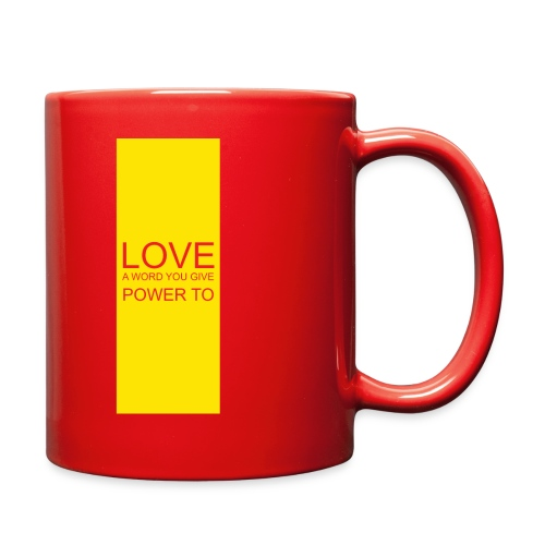 LOVE A WORD YOU GIVE POWER TO - Full Color Mug