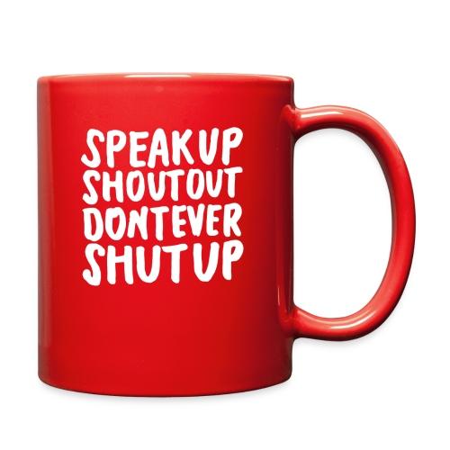 Speak Up Shout Out Dont Ever Shut Up - Full Color Mug
