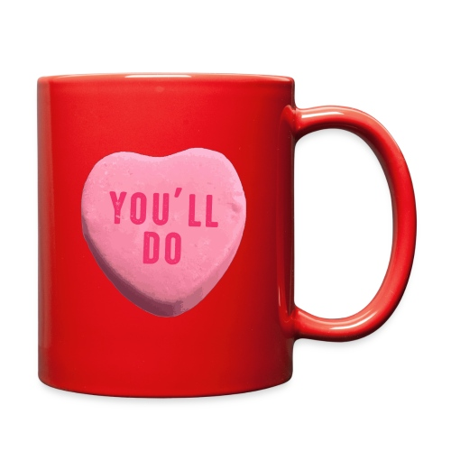 You ll Do Funny Valentines Day Candy Heart - Full Color Mug