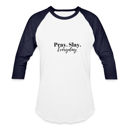 Pray.Slay.Everyday - Baseball T-Shirt