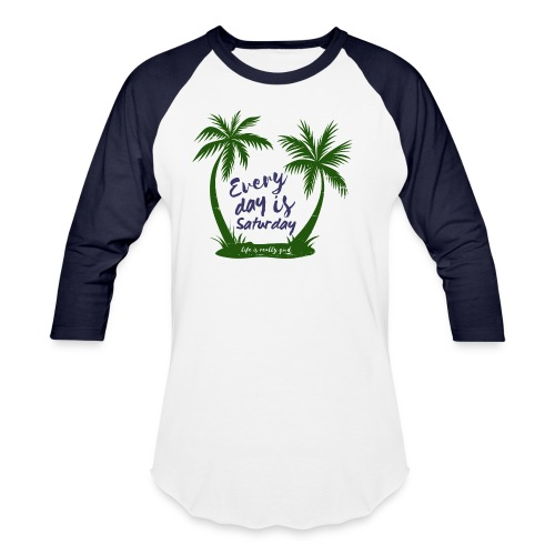 Life Is Really Good Every Day Is Saturday - Baseball T-Shirt
