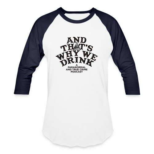 And That's Why We Drink OG Logo - Baseball T-Shirt