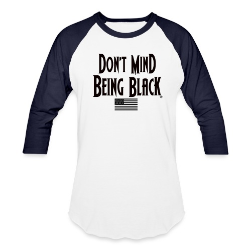 Don't Mind Being Black Gear - Baseball T-Shirt