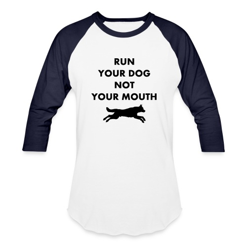 Run Your Dog Not Your Mouth (Black) - Unisex Baseball T-Shirt