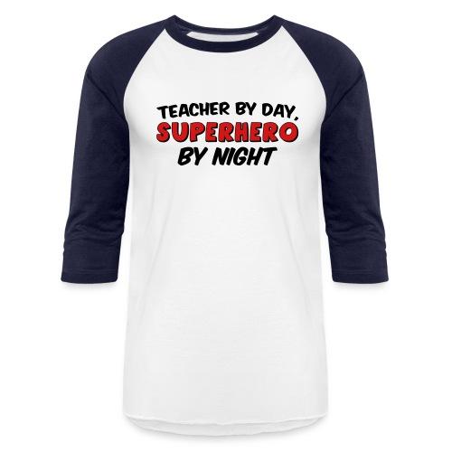 Teacher and Superhero - Unisex Baseball T-Shirt
