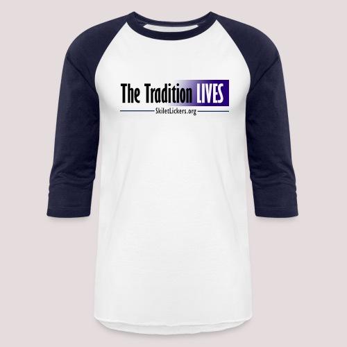 The Tradition Lives - Unisex Baseball T-Shirt